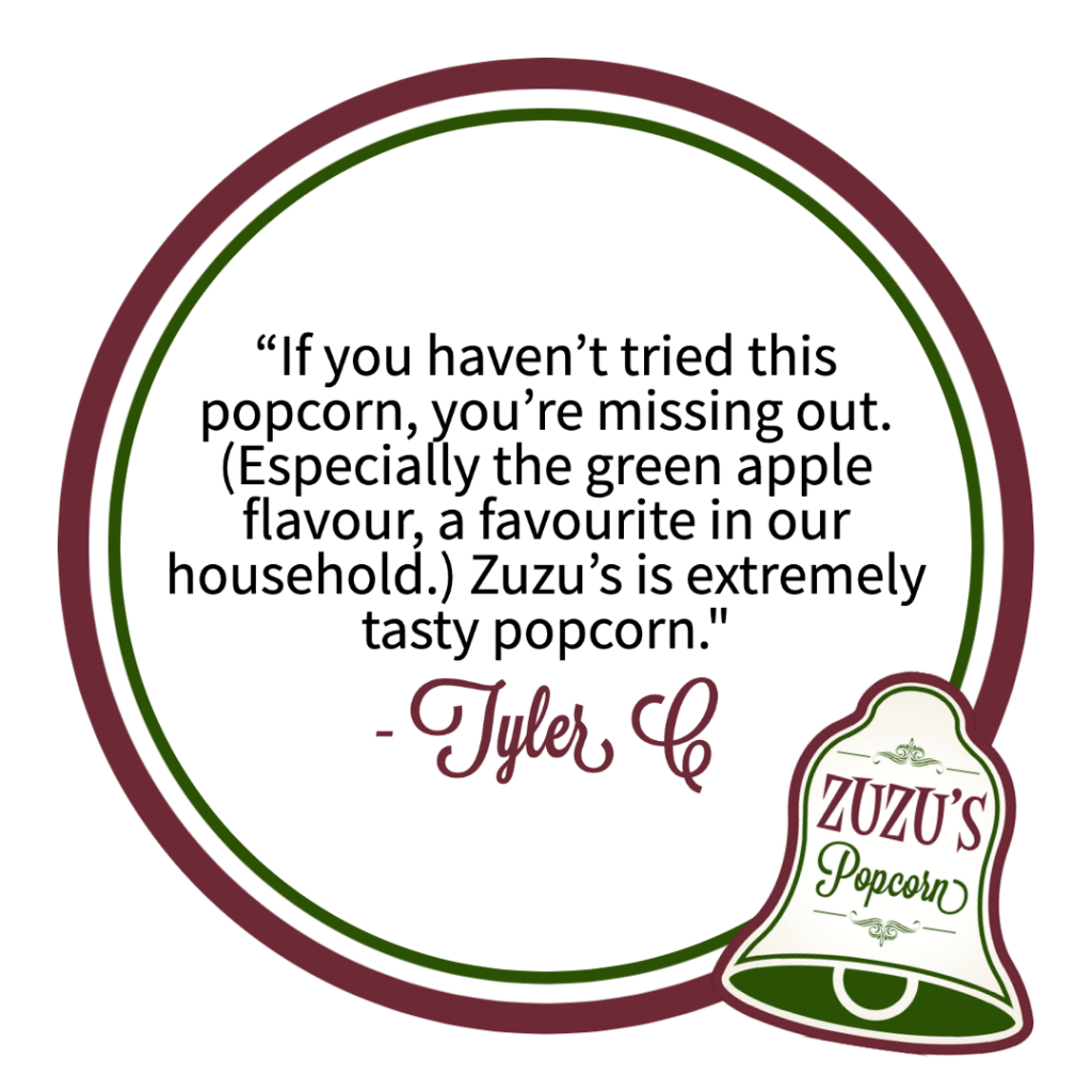 "Review from Tyler C. ""If you haven't tried this popcorn, you're missing out. (Especially the green apple flavour, a favourite in our household.) Zuzu's is extremely tasty popcorn."""